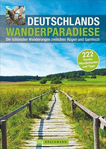 Wanderführer Deutschland: Die schönsten Wanderungen zwischen Rügen und Garmisch. Wandern in der Schwäbischen Alb, Eifel, im Spessart, Bayerischen Wald u.v.m. - die schönsten Wanderparadiese