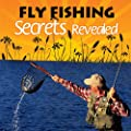 Fly Fishing Secrets Revealed from Fly Fishing Society