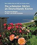 Die schönsten Gärten an Deutschlands Küsten: Bezaubernde Refugien an Nord- und Ostsee entdecken - Beate Schöttke-Penke