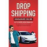 DROPSHIPPING: Guadagnare online con la vendita senza magazzino. Una guida per avviare la tua attività e raggiungere la…