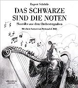 Das Schwarze sind die Noten: Skurriles aus dem Orchestergraben