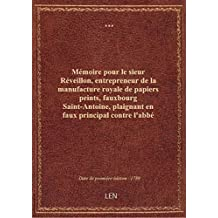Mémoire pour le sieur Réveillon, entrepreneur de la manufacture royale de papiers peints, fauxbourg