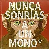 Nunca sonrías a un mono (Conocer y comprender)