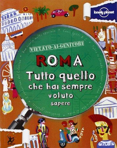 Roma. Tutto quello che hai sempre voluto sapere