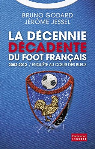 2002-2012 : la décennie décadente du foot français par Bruno Godard