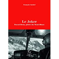 Le Joker - Pascal Brun, pilote du Mont-Blanc