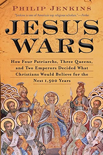 Jesus Wars: How Four Patriarchs, Three Queens, and Two Emperors Decided What Christians Would Believe for the Next 1,500 Years por John Philip Jenkins