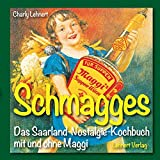 Schmagges: Das Saarland-Nostalgie-Kochbuch mit und ohne Maggi (Kleine Saarland Reihe)