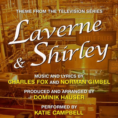 Laverne and Shirley - Theme from the TV Series (Charles Fox, Norman Gimbel) (feat. Katie Campbell) (Tv Themes Laverne Und Shirley)