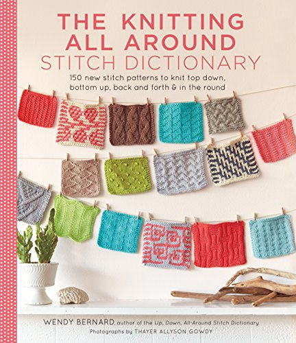 Knitting All Around Stitch Dictionary: 150 new stitch patterns to knit top down, bottom up, back and forth & in the round (English Edition)