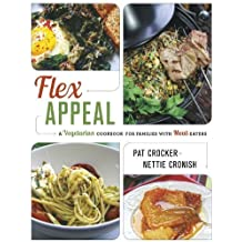 Flex Appeal: The Vegetarian Cookbook for Families with Meat-Eaters by Cronish, Nettie, Crocker, Pat (2014) Paperback