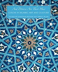 And Diverse Are Their Hues: Color in Islamic Art and Culture (Biennial Hamad Bin Khalifa Symposium on Islamic Art)