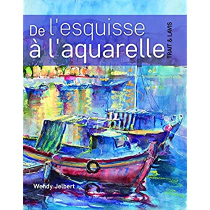De l'esquisse à l'aquarelle : Trait et lavis