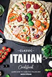 Classic Italian Cookbook: Learn How to Cook the Italian Way