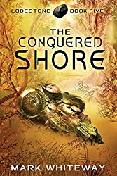 Lodestone Book Five: The Conquered Shore: Volume 5 (The Lodestone Series) by Mr Mark Whiteway (2013-11-20)