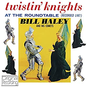 Bill Haley - Twistin' Knights At The Roundtable