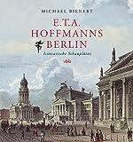 E.T.A. Hoffmanns Berlin: LiterarischeSchauplätze