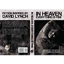In Heaven, Everything Is Fine: Fiction Inspired by David Lynch (English Edition)