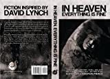 In Heaven, Everything Is Fine: Fiction Inspired by David Lynch