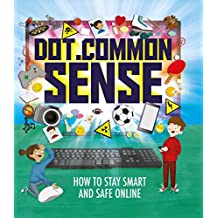 Dot.Common Sense: How to stay smart and safe online (English Edition)