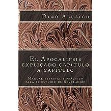 El Apocalipsis explicado capítulo a capítulo: Manual esencial y práctico para el estudio de Revelación (Spanish Edition)