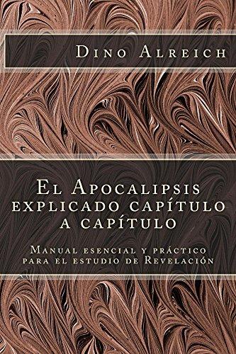 El Apocalipsis explicado capítulo a capítulo: Manual esencial y práctico para el estudio de Revelación por Dino Alreich