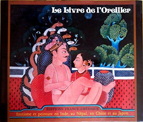 Le livre de l'Oreiller. Erotisme et Peinture en Inde , au Népal , en Chine et au Japon
