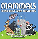 Mammals: Animal Group Science Book For Kids | Children's Zoology Books Edition