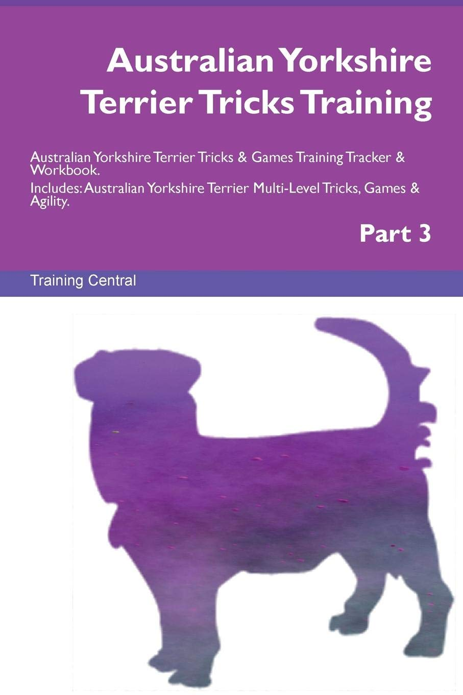 Australian Yorkshire Terrier Tricks Training Australian Yorkshire Terrier Tricks & Games Training Tracker & Workbook…