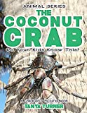 THE COCONUT CRAB Do Your Kids Know This?: A Children's Picture Book  (Amazing Creature Series 95)