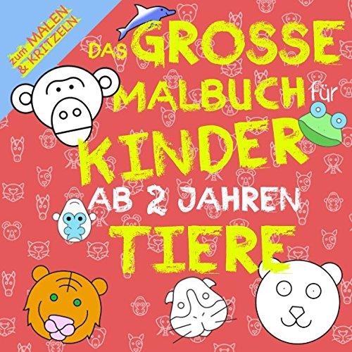 Das Grosse Malbuch für Kinder ab 2 Jahren Tiere: Zum Malen und Kritzeln