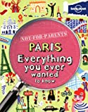 Not For Parents Paris: Everything You Ever Wanted to Know (Lonely Planet Not for Parents Travel Book)