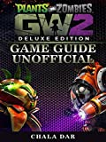 Plants Vs Zombies Garden Warfare 2 Deluxe Edition Game Guide Unofficial (English Edition)