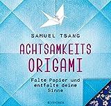 Achtsamkeits-Origami: Falte Papier und entfalte deine Sinne