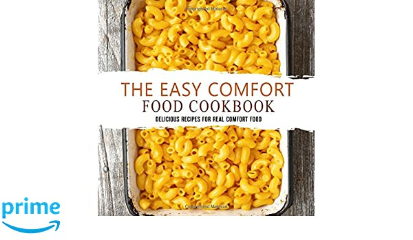 The easy comfort food cookbook delicious recipes for real comfort the easy comfort food cookbook delicious recipes for real comfort food amazon booksumo press 9781537010458 books forumfinder Images