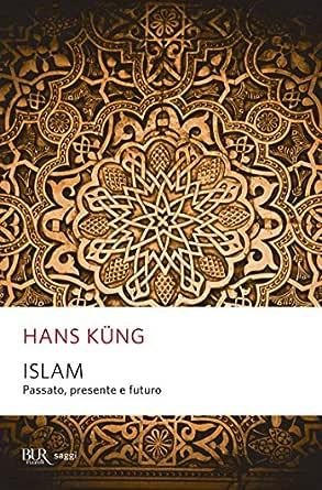 Islam: Passato, presente e futuro eBook: Küng, Hans, Faggioli, M ...