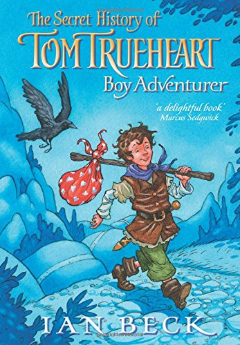 The Secret History of Tom Trueheart Boy Adventurer