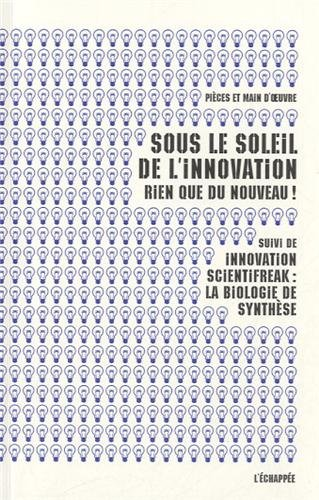 Sous le soleil de l'innovation, rien que du nouveau ! : Suivi de Innovation scientifreak : la biologie de synthèse par Pièces et main d'oeuvre