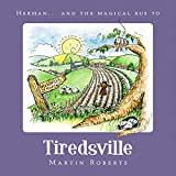 Herman and the Magical Bus to...TIREDSVILLE (The Villes Book 2)