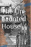 The Un-haunted House (Short Stories by R.J. Jamon, Band 1)