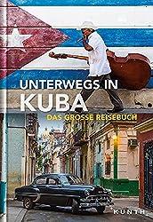 Unterwegs in Kuba: Das große Reisebuch (KUNTH Unterwegs in ... / Das grosse Reisebuch)
