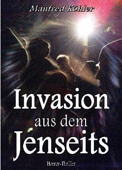 Invasion aus dem Jenseits von [Köhler, Manfred]