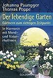 Der lebendige Garten: Gärtnern zum richtigen Zeitpunkt  - In Harmonie mit Mond- und Naturrhythmen - Johanna Paungger, Thomas Poppe