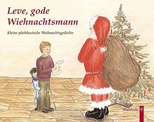 Leve, gode Wiehnachtsmann: Kleine plattdeutsche Weihnachtsgedichte