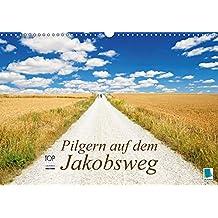 Pilgern auf dem Jakobsweg (Wandkalender 2018 DIN A3 quer): Der Hauptweg in Spanien: Camino de Santiago (Monatskalender, 14 Seiten ) (CALVENDO Orte) [Kalender] [Apr 01, 2017] CALVENDO, k.A.