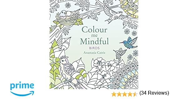 Colour Me Mindful Birds Colouring Bk Amazoncouk Anastasia Catris 9781409163107 Books