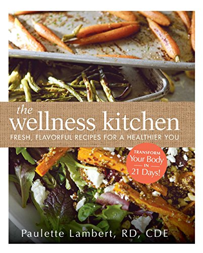 The Wellness Kitchen: Fresh, Flavorful Recipes for a Healthier You (English Edition) por Paulette Lambert