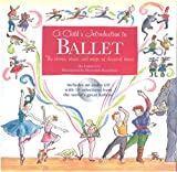 A Child's Introduction To Ballet: The Stories, Music, and Magic of Classical Dance (B...