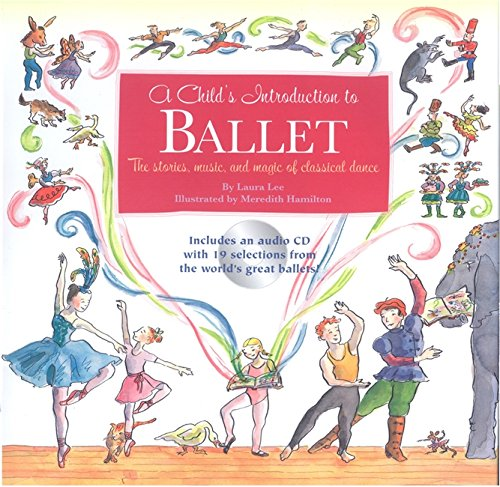 A Child's Introduction To Ballet: The Stories, Music, and Magic of Classical Dance (Book & CD) por Laura Lee