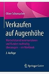 Verkaufen auf Augenhöhe: Wertschätzend kommunizieren und Kunden nachhaltig überzeugen - ein Workbook Taschenbuch